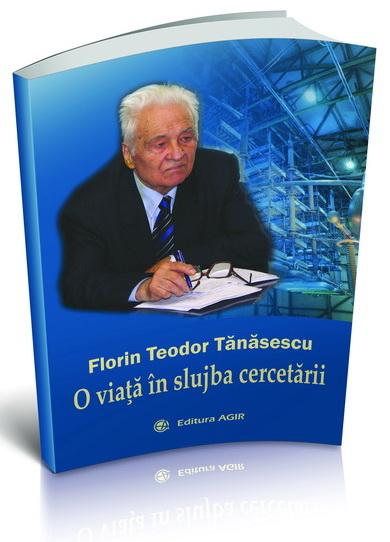 FLORIN TEODOR TĂNĂSESCU – O viaţă în slujba cercetării
